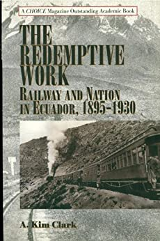 """""""The Redemptive Work: Railway and Nation in Ecuador, 1895-1930 (Latin American Silhouettes) (English Edition)"""",作者:[Clark, Kim A.]"""