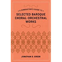 A Conductor's Guide to Selected Baroque Choral-Orchestral Works (English Edition)