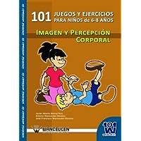 101 Ejercicios Para Ninos de 6-8 Anos. Imagen y Percepcion Corporal.