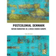 Postcolonial Denmark: Nation Narration in a Crisis Ridden Europe (English Edition)