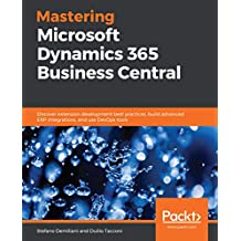 Mastering Microsoft Dynamics 365 Business Central: Discover extension development best practices, build advanced ERP integrations, and use DevOps tools (English Edition)