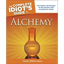 The Complete Idiot's Guide to Alchemy: The Magic and Mystery of the Ancient Craft Revealed for Today (Complete Idiot's Guides) (English Edition)