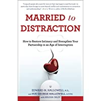 Married to Distraction: How to Restore Intimacy and Strengthen Your Partnership in an Age of Interruption