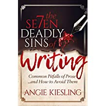The Seven Deadly Sins of Writing: Common Pitfalls of Prose . . . and How to Avoid Them (English Edition)
