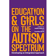 Education and Girls on the Autism Spectrum: Developing an Integrated Approach (English Edition)