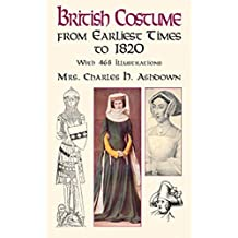 British Costume from Earliest Times to 1820 (Dover Fashion and Costumes) (English Edition)