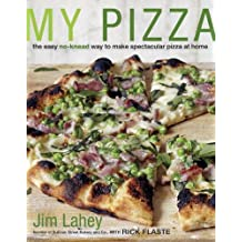 My Pizza: The Easy No-Knead Way to Make Spectacular Pizza at Home: A Cookbook (English Edition)