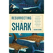 Resurrecting the Shark: A Scientific Obsession and the Mavericks Who Solved the Mystery of a 270-Million-Year-Old Fossil (English Edition)