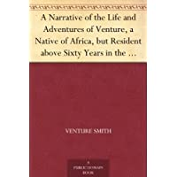 A Narrative of the Life and Adventures of Venture, a Native of Africa, but Resident above Sixty Years in the United States of America, Related by Himself (English Edition)
