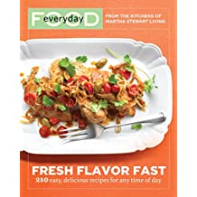 Everyday Food: Fresh Flavor Fast: 250 Easy, Delicious Recipes for Any Time of Day: A Cookbook (Everyday Food (Clarkson Potter)) (English Edition)