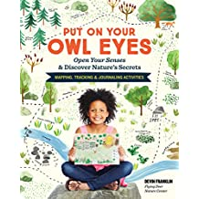 Put On Your Owl Eyes: Open Your Senses & Discover Nature's Secrets; Mapping, Tracking & Journaling Activities (English Edition)