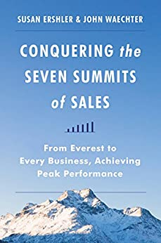 """""""Conquering the Seven Summits of Sales: From Everest to Every Business, Achieving Peak Performance (English Edition)"""",作者:[Ershler, Susan, Waechter, John]"""