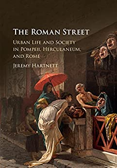 """The Roman Street: Urban Life and Society in Pompeii, Herculaneum, and Rome (English Edition)"",作者:[Hartnett, Jeremy]"