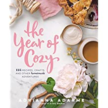 The Year of Cozy: 125 Recipes, Crafts, and Other Homemade Adventures (English Edition)