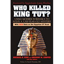 Who Killed King Tut?: Using Modern Forensics to Solve a 3,300-year-old Mystery: Using Modern Forensics to Solve a 3300-Year-Old Mystery (With New Data on the Egyptian CT Scan) (English Edition)