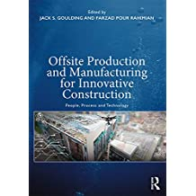 Offsite Production and Manufacturing for Innovative Construction: People, Process and Technology (English Edition)