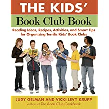 The Kids' Book Club Book: Reading Ideas, Recipes, Activities, and Smart Tips for Organizing Terrific Kids'  Book Clubs (English Edition)