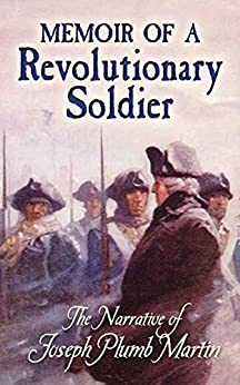 """Memoir of a Revolutionary Soldier: The Narrative of Joseph Plumb Martin (Dover Value Editions) (English Edition)"",作者:[Joseph Plumb Martin]"