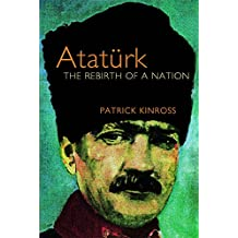 Ataturk: The Rebirth of a Nation (English Edition)