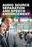 Audio Source Separation And Speech Enhancement (精装) [Pre-order 18-05-2018]