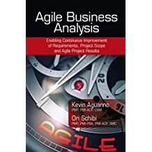 Agile Business Analysis: Enabling Continuous Improvement of Requirements, Project Scope, and Agile Project Results (English Edition)