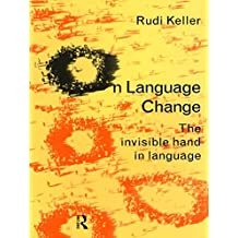 On Language Change: The Invisible Hand in Language (English Edition)