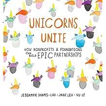 Unicorns Unite: How nonprofits and foundations can build EPIC Partnerships (English Edition)