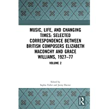 Music, Life and Changing Times: Selected Correspondence Between British Composers Elizabeth Maconchy and Grace Williams, 1927–77: Volume 2 (English Edition)