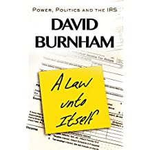 A Law unto Itself: Power, Politics and the IRS (English Edition)