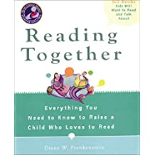 Reading Together: Everything You Need to Know to Raise a Child Who Loves to Read (English Edition)