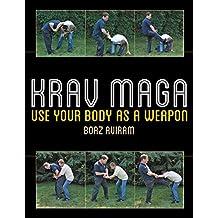 Krav Maga: Use Your Body as a Weapon (English Edition)