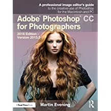 Adobe Photoshop CC for Photographers: 2016 Edition — Version 2015.5 (English Edition)