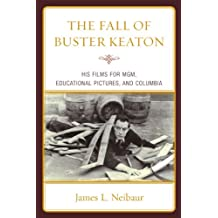 The Fall of Buster Keaton: His Films for MGM, Educational Pictures, and Columbia (English Edition)