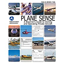Plane Sense: A Beginner's Guide to Owning and Operating Private Aircraft FAA-H-8083-19A (English Edition)