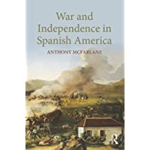 War and Independence In Spanish America (English Edition)