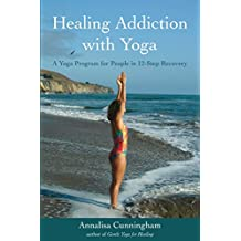 Healing Addiction with Yoga: A Yoga Program for People in 12-Step Recovery (English Edition)