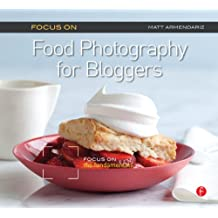 Focus On Food Photography for Bloggers (Focus On Series): Focus on the Fundamentals (The Focus On Series) (English Edition)