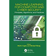 Machine Learning for Computer and Cyber Security: Principle, Algorithms, and Practices (Cyber Ecosystem and Security) (English Edition)