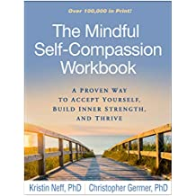 The Mindful Self-Compassion Workbook: A Proven Way to Accept Yourself, Build Inner Strength, and Thrive (English Edition)