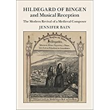 Hildegard of Bingen and Musical Reception: The Modern Revival of a Medieval Composer (English Edition)