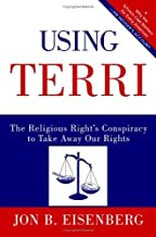 Using Terri: Lessons from the Terri Schiavo Case and How to Stop It from Happening Again (English Edition)