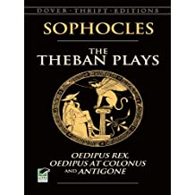 The Theban Plays: Oedipus Rex, Oedipus at Colonus and Antigone (Dover Thrift Editions) (English Edition)