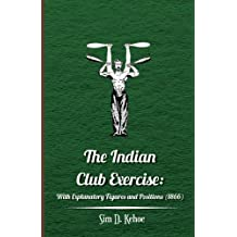 The Indian Club Exercise: With Explanatory Figures and Positions (1866) (English Edition)