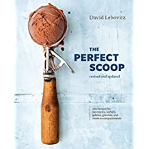The Perfect Scoop, Revised and Updated: 200 Recipes for Ice Creams, Sorbets, Gelatos, Granitas, and Sweet Accompaniments : A Cookbook (English Edition)