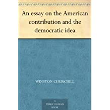 An essay on the American contribution and the democratic idea (English Edition)