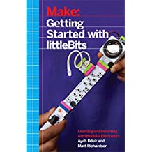 Getting Started with littleBits: Prototyping and Inventing with Modular Electronics (English Edition)