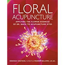 Floral Acupuncture: Applying the Flower Essences of Dr. Bach to Acupuncture Sites (English Edition)