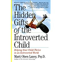 The Hidden Gifts of the Introverted Child: Helping Your Child Thrive in an Extroverted World (English Edition)