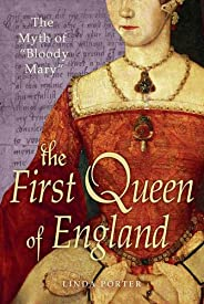 "The Myth of ""Bloody Mary"": A Biography of Queen Mary I of England (Englis"