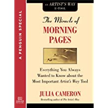 The Miracle of Morning Pages: Everything You Always Wanted to Know About the Most Important Artist's Way Tool:  A Special from Tarcher/Penguin (English Edition)